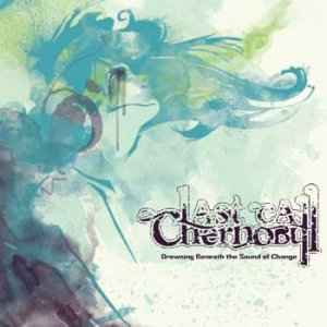 LAST CALL CHERNOBYL - DROWNING BENEATH THE SOUND OF CHANGE (2010) - Метал музыка