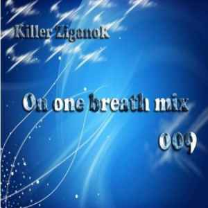 Killer Ziganok - On one breath mix 009 (2010) новый транс