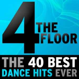 4 The Floor: The 40 Best Dance Hits Ever (2010) новый сборник
