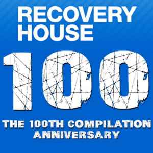 Recovery House 100 - The 100th Compilation Anniversary (2011) хаус сборник