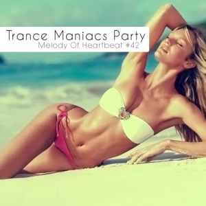 Новый сборник транс музыки - Trance Maniacs Party: Melody Of Heartbeat #42 (2011)