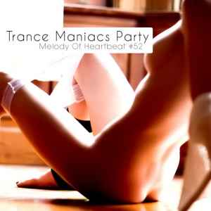 Новый сборник транс музыки - Trance Maniacs Party: Melody Of Heartbeat #52 (2011)