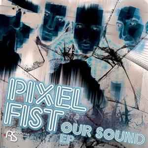 Pixel Fist - Our Sound EP (2011) - качевый дабстеп