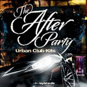 Big Fish Audio � The Afterparty � Urban Club Kits - ������ � ����� hip-hop, rnb