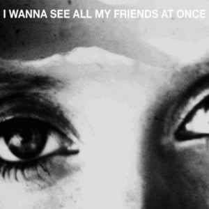 Новый сборник - I Wanna See All My Friends At Once (2011)