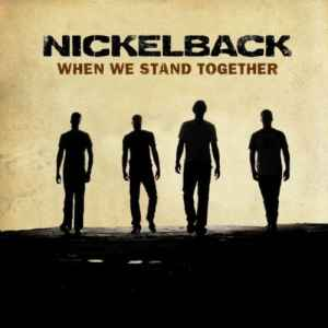 Nickelback - When We Stand Together [Single] (2011) - новый Single