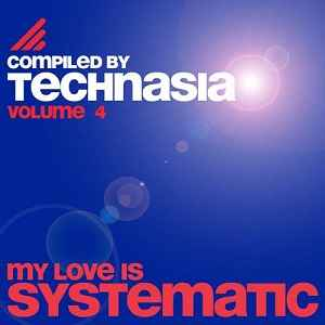 Новый сборник техно,тэч хаус музыки - My Love Is Systematic Vol. 4 (Compiled By Technasia) (2011)