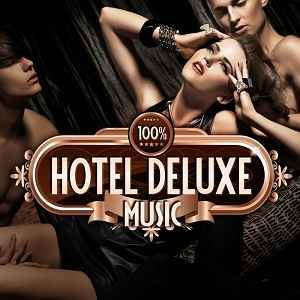 Новый сборник чилаут,лаунж,доунтемпо музыки - 100% Hotel Deluxe Music (The Best In Lounge & Chill Out, Essential Luxury Hits) (2012)