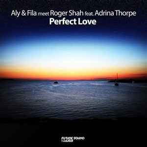 Aly & Fila vs. Roger Shah feat. Adrina Thorpe - Perfect Love (2012) - скачать транс