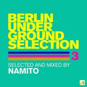 Berlin Underground Selection 3 (Selected and Mixed By Namito) (2012)