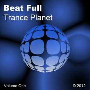 Beat Full Trance Planet Volume One (2012)  - Новый сборник