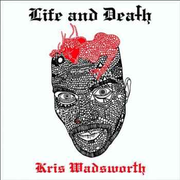 Kris Wadsworth � Life and Death (2012) - ����� ������