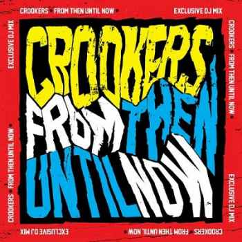 From Then Until Now (continuous DJ mix by Crookers) (2012)