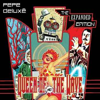 Pepe Deluxe - Queen Of The Wave (The Expanded Edition) (2012)