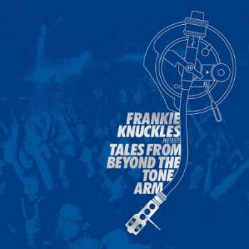 Frankie Knuckles Presents: Tales From Beyond the Tone Arm (2012)