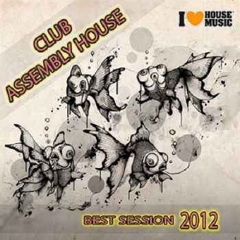 Club Assembly House: Best Session 2012 (2012) - Новый сборник