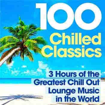 100 Chilled Classics 3 Hours Of The Greatest Chill Out Lounge Music In