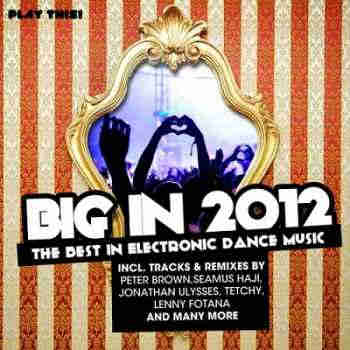Big In 2012 (The Best In Electronic Dance Music) (2013) - Новый сборни