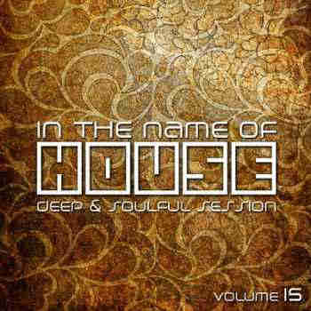 In The Name Of House: Deep & Soulful Session Vol.15 (2013)