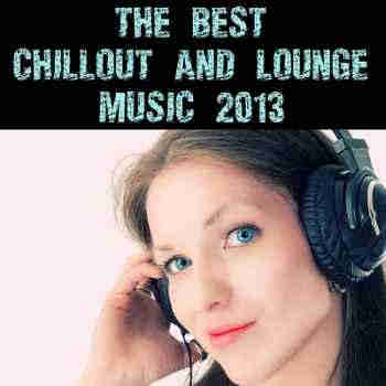 The Best Chillout & Lounge Music 2013 (2013) - Новый сборник