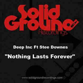 Deep Inc feat. Stee Downes - Nothing Lasts Forever (2013) -Новые Синг