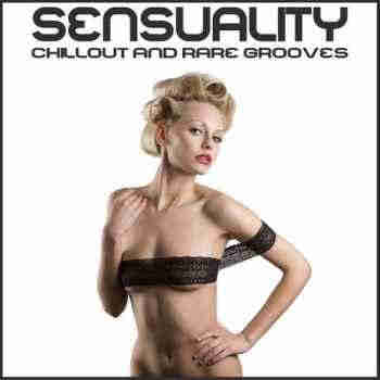 VA - Sensuality Chillout and Rare Grooves (2013) - новый сборник