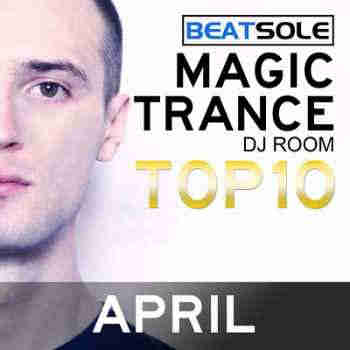 Magic Trance DJ Room Top 10 April 2013 (Mixed By Beatsole) (2013)