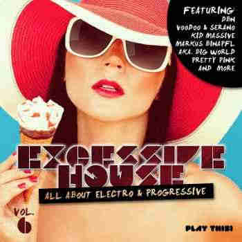 Excessive House Vol.6: All About Electro & Progressive (2013)
