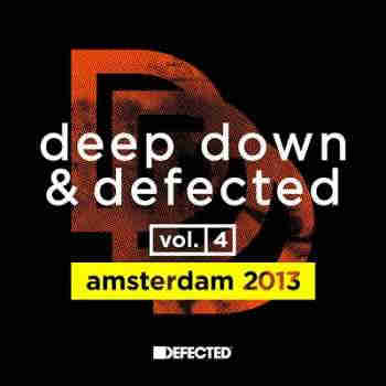 Deep Down & Defected Volume 4: Amsterdam 2013 (2013) - Новый сборник