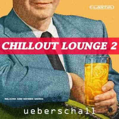 сэмплы chillout / downtempo - Ueberschall Chillout Lounge 2 (Elastik)