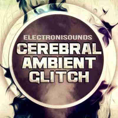 сэмплы glitch / ambient - Electronisounds Cerebral Ambient Glitch (WAV/SFZ)