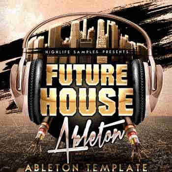������ ��� Ableton Live - HighLife Samples Future House Ableton Template