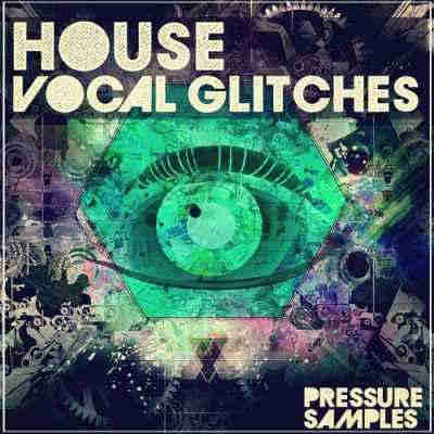 сэмплы house - Pressure Samples House Vocal Glitches