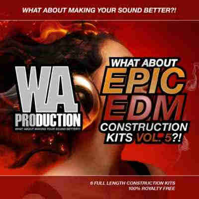сэмплы edm - W.A Production What About Epic EDM Construction Kits Vol.5 (WAV/MIDI)