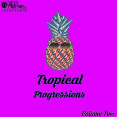 сэмплы tropical house - Out Of Your Shell Sounds Tropical Progressions Volume 2 (WAV/MIDI)