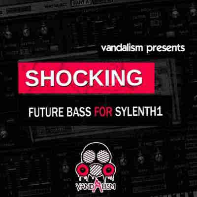 ������� ��� Sylenth1 - Vandalism Shocking Future Bass For Sylenth1